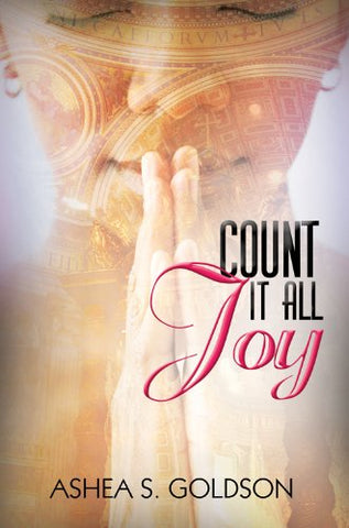 Count it All Joy By: Ashea S. Goldson