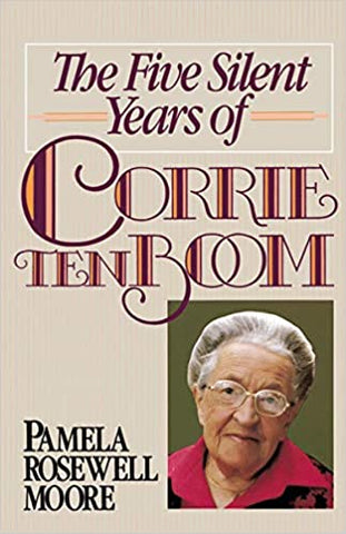 The Five Years of Corrie Tenboom By: Pamela Rosewell Moore
