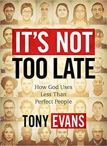 It's Not Too Late By: Tony Evans