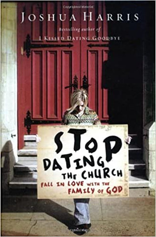 Stop Dating The Church By: Joshua Harris