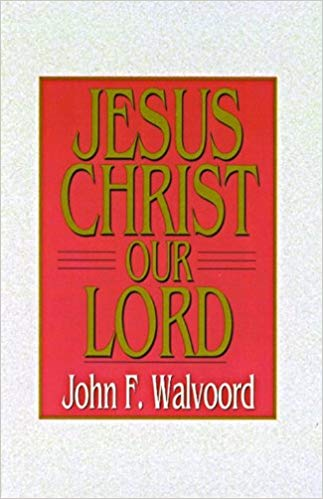 Jesus Christ Our Lord By: John F. Walvoord
