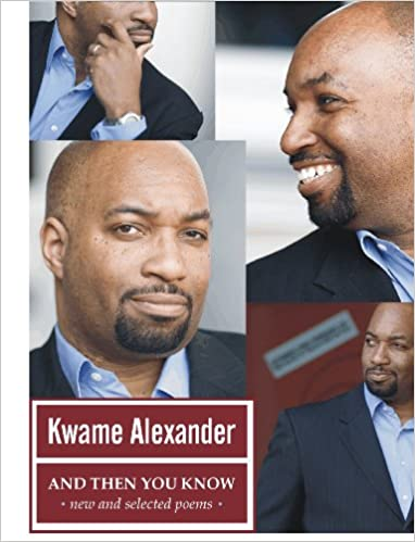 And Then You Know By: Kwame Alexander