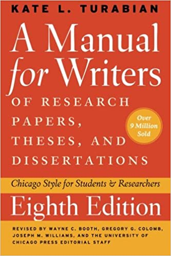A Manual for Writers of Research, Papers, Theses, and Dissertations 8th Edition By: Kate L. Turabian