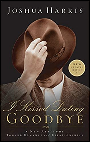 I Kissed Dating Goodbye By: Joshua Harris