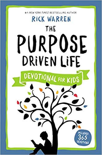 The Purpose Driven Life for Kids By: Rick Warren
