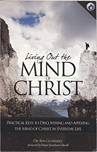Living Out The Mind of Christ By: Dr. Ben Gutierrez