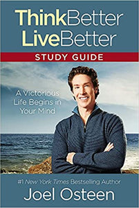 Think Better Live Better Study Guide By: Joel Osteen