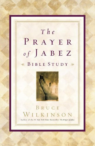The Prayer of Jabez Bible Study By: Bruce Wilkinson
