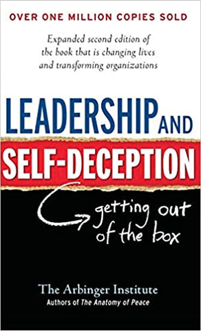 Leadership and Self-Deception Expanded Second Edition By: The Arbinger Institute