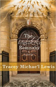 The Unlikely Remnant By: Tracey Michae'l Lewis