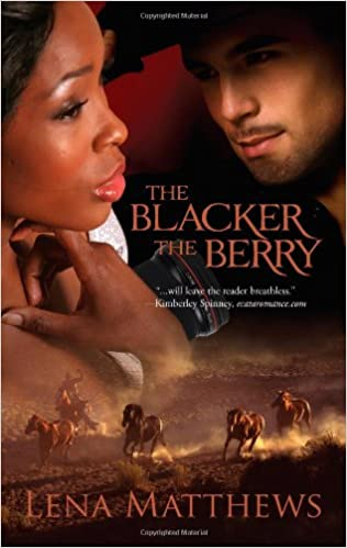 The Blacker The Berry By: Lena Matthews