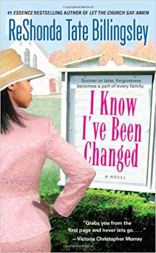 I Know I've Been Changed By: ReShonda Tate Billingsley