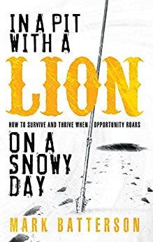 In A Pit With a Lion on a Snowy Day By: Mark Batterson