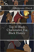 Top 10 Charismatics for Black History By: Ahviyona Floyd