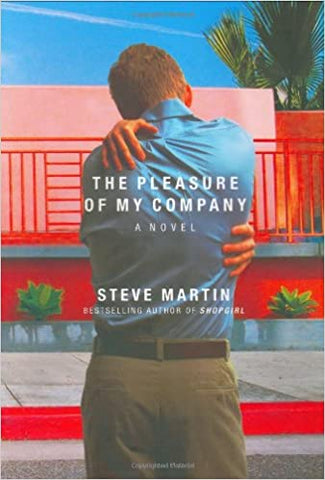 The Pleasure of My Company By: Steve Martin