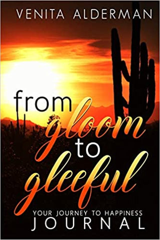 From Gloom to Gleeful By: Venita Alderman Sadler