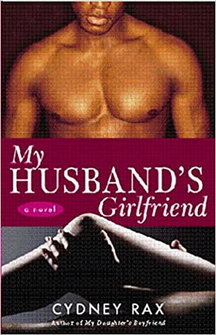 My Husband's Girlfriend By: Cydney Rax