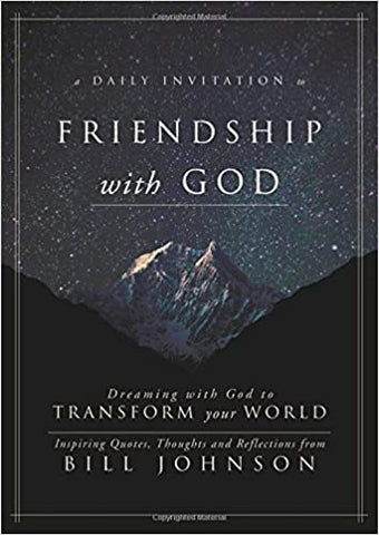 A Daily Invitation to Friendship with God By: Bill Johnson