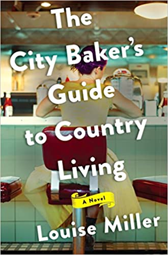 The City Baker's Guide to Country Living By: Louise Miller