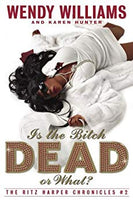 Is The B***h Dead or What? By: Wendy Williams & Karen Hunter