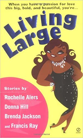 Living Large By: Rochelle Alers, Donna Hill, Brenda Jackson, Francis Ray