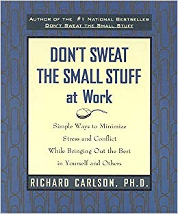 Don't Sweat the Small Stuff at Work By: Richard Carlson
