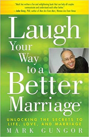 Laugh Your Way to a Better Marriage By: Mark Gungor