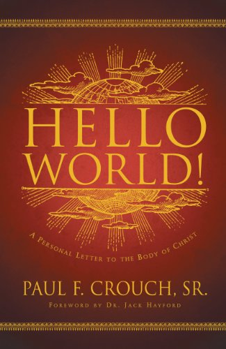 Hello World! By: Paul F. Crouch, Sr.