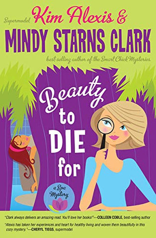 Beauty to Die For By: Kim Alexis & Mindy Starns Clark