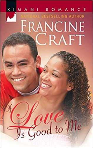 If Love Is Good To Me By: Francine Craft