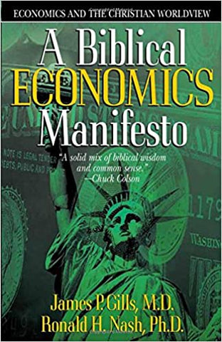 A Biblical Economics Manifesto By: James P. Gills & Ronald H. Nash