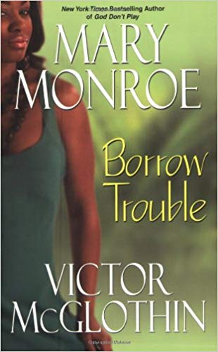 Borrow Trouble By: Mary Monroe & Victor McGlothin