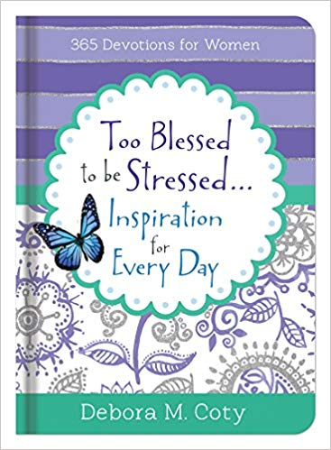 Too Blessed to be Stressed By: Debora M. Coty