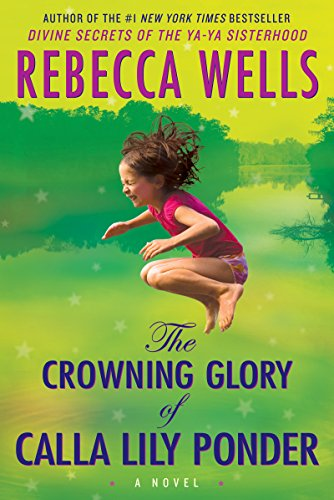 The Crowning Glory of Calla Lily Ponder By: Rebecca Wells