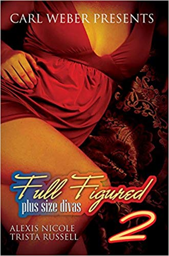 Full Figured 2 By: Carl Weber, Alexis Nicole, Trista Russell