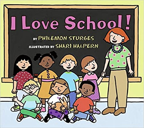 I Love School! By: Philemon Sturges