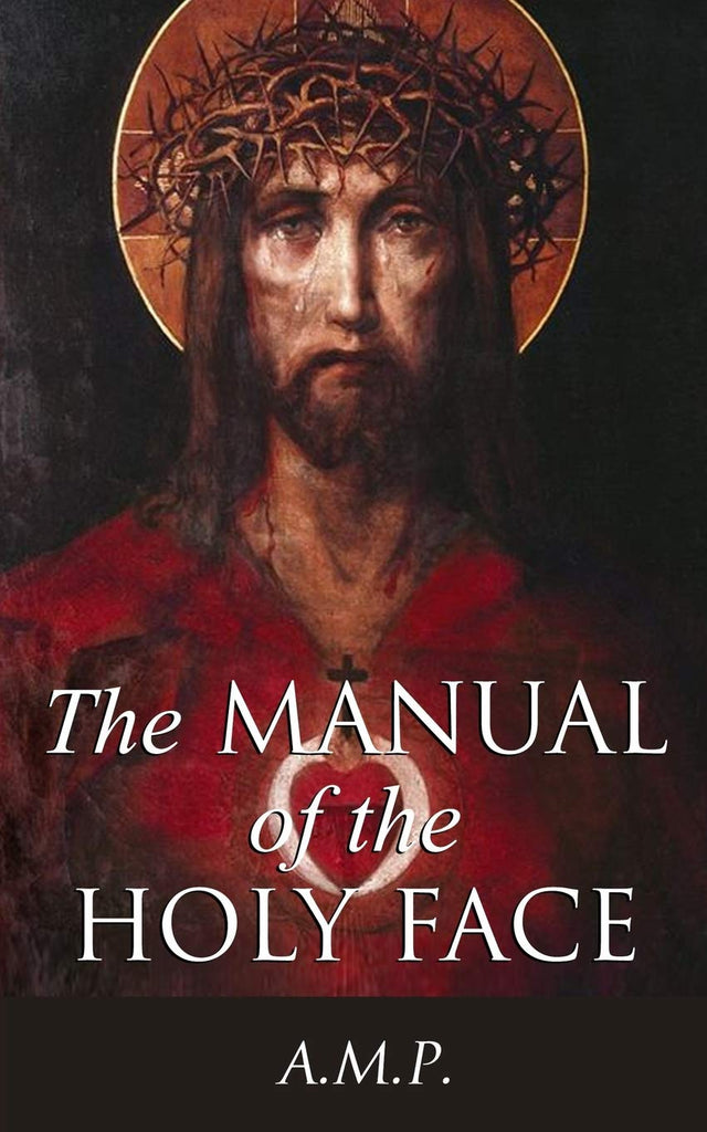 The Manuel of the Holy Face By: A.M.P.