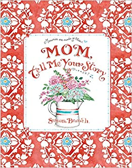 Mom, Tell Me Your Story Please  By: Susan Branch