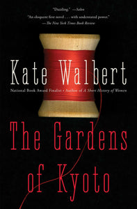 The Gardens of Kyoto By: Kate Walbert