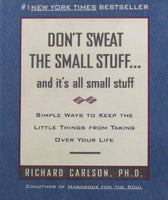 Don't Sweat the Small Stuff and It's All Small Stuff: Simple Ways To Keep The Little Things From Taking Over Your Life By: Richard Carlson