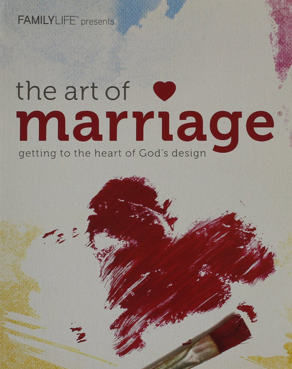 The Art of Marriage by: Family Life