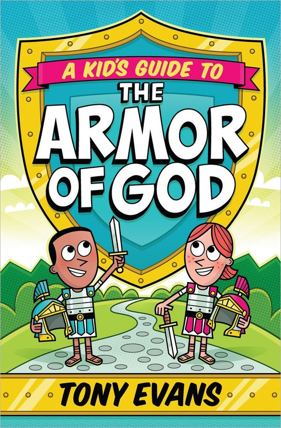 A Kid's Guide To The Armor of God By: Tony Evans