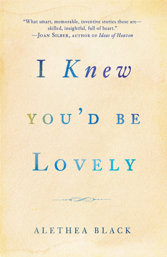I Knew You'd Be Lovely By: Alethea Black