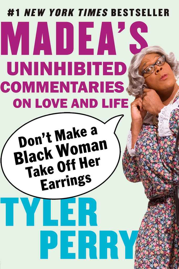 Madea's Uninhibited Commentaries on Love and Life By: Tyler Perry