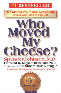 Who Moved My Cheese By: Spencer Johnson, M.D.