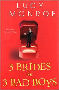 3 Bridges for 3 Bad Boys By: Lucy Monroe