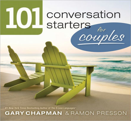 101 Conversation Starters for Couples By: Gary Chapman & Ramon Presson