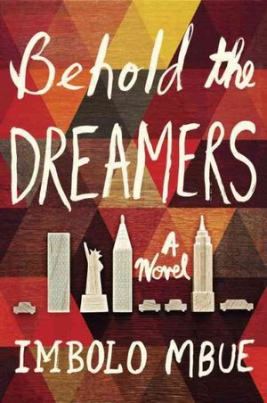 Behold The Dreamers By: Imbolo Mbue