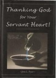 Thanking God for your Servant Heart by: Jane L. Fryar
