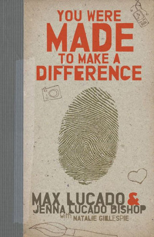 You Were Made To Make A Difference By: Max Lucado & Jenna Bishop w Natalie Gillespie